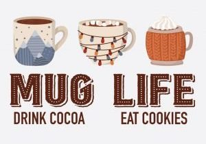 Mug Life. Drink Cocoa. Eat Cookies. Holiday design for t-shirts and stickers.